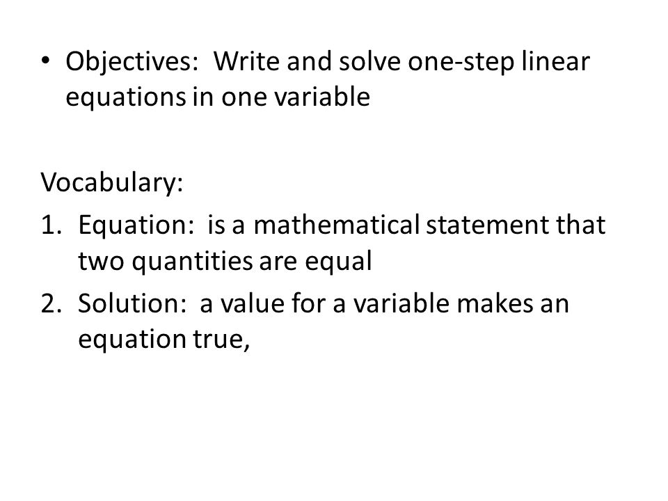 Objectives: Write and solve one-step linear equations in one variable