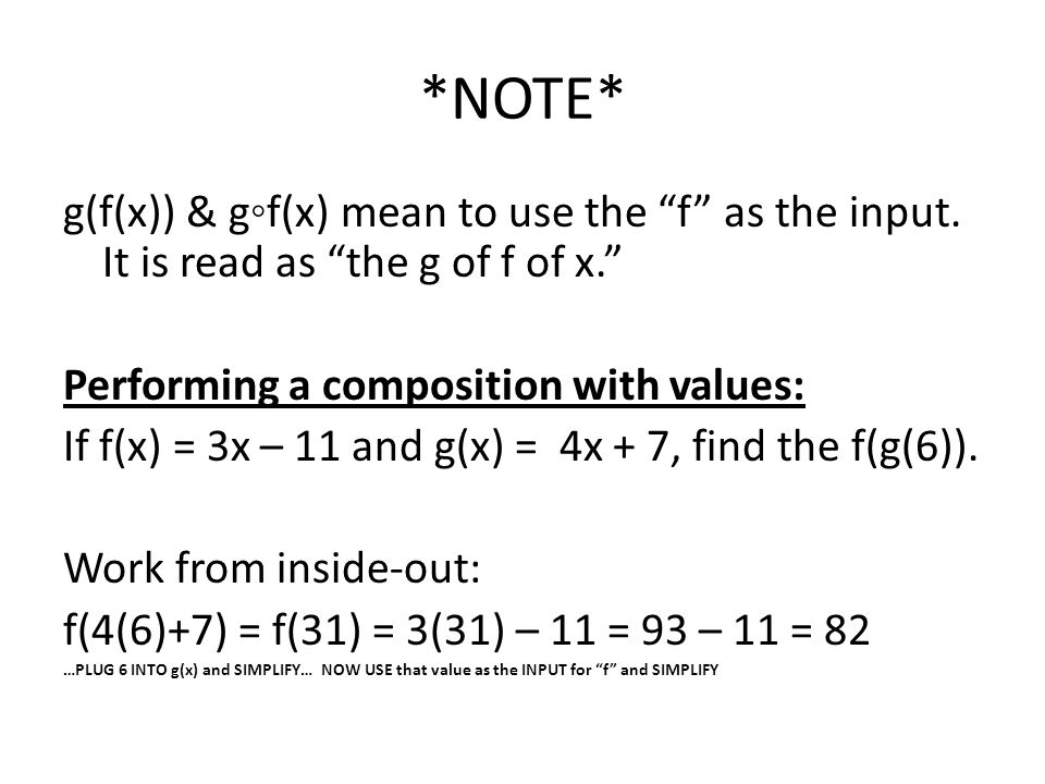 *NOTE* g(f(x)) & g◦f(x) mean to use the f as the input. It is read as the g of f of x. Performing a composition with values: