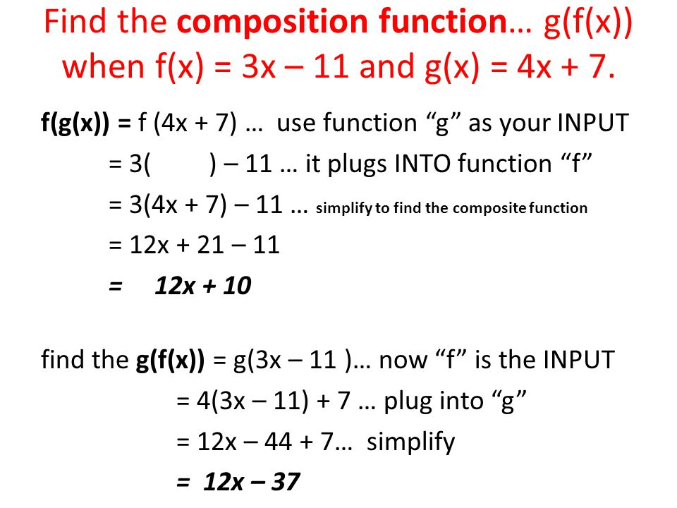 Find the composition function… g(f(x)) when f(x) = 3x – 11 and g(x) = 4x + 7.