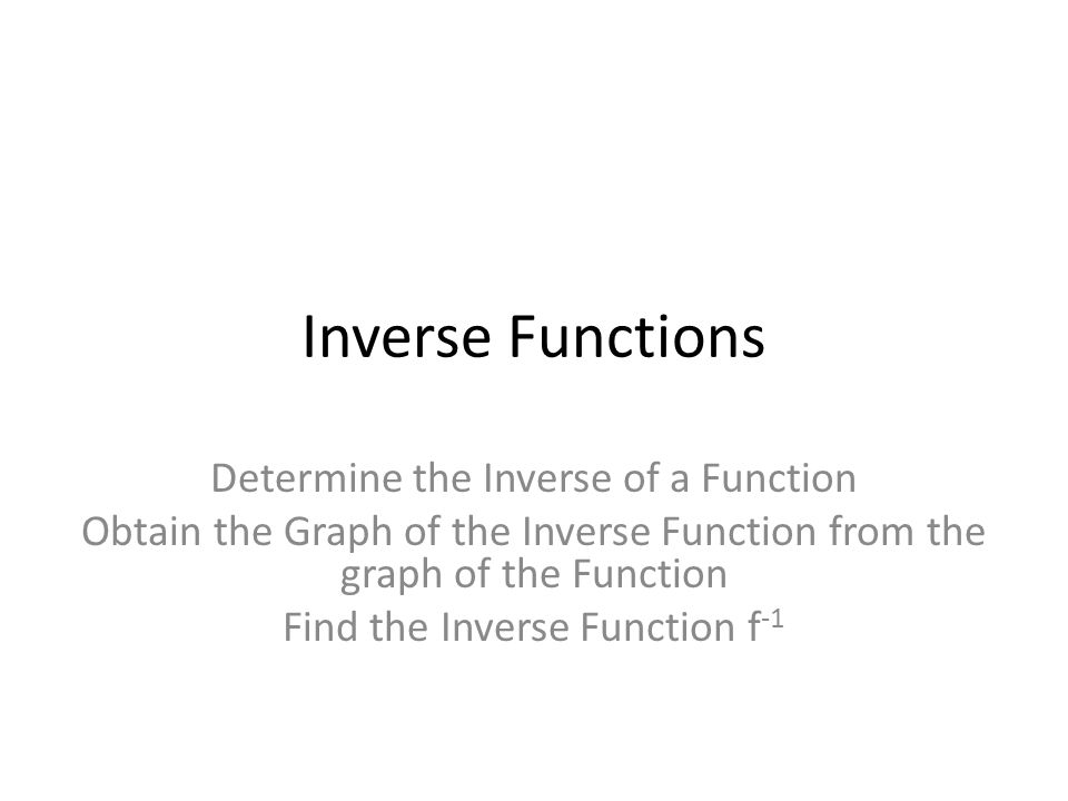 Inverse Functions Determine the Inverse of a Function