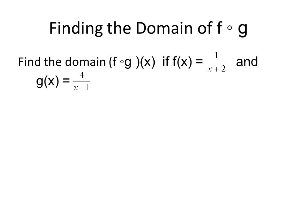 Finding the Domain of f ◦ g