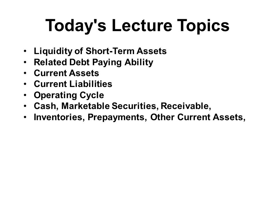 Today s Lecture Topics Liquidity of Short-Term Assets