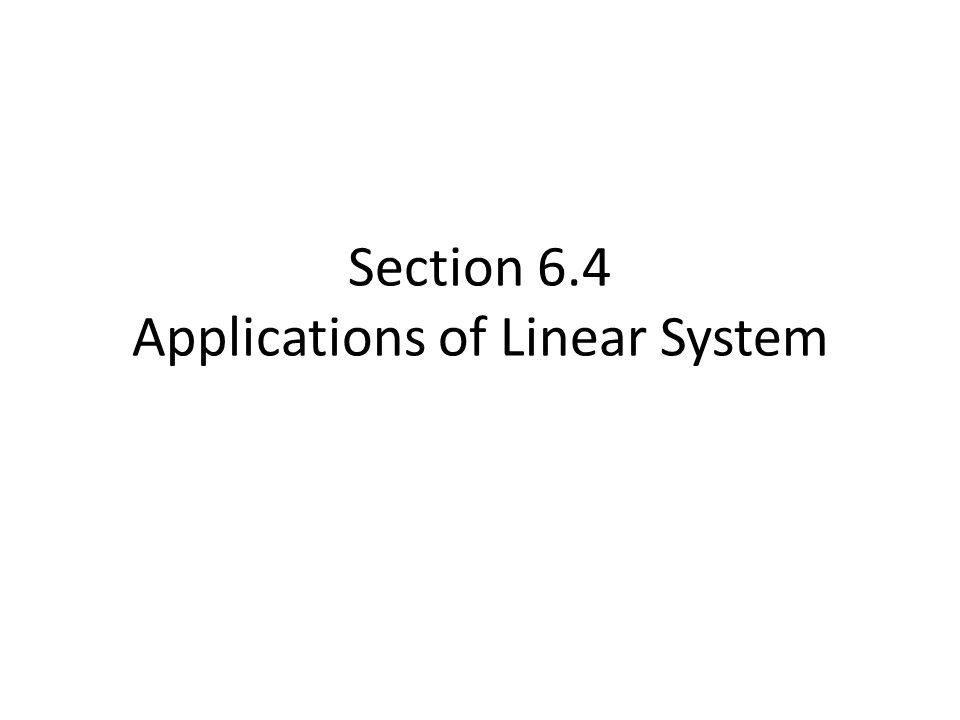Section 6.4 Applications of Linear System