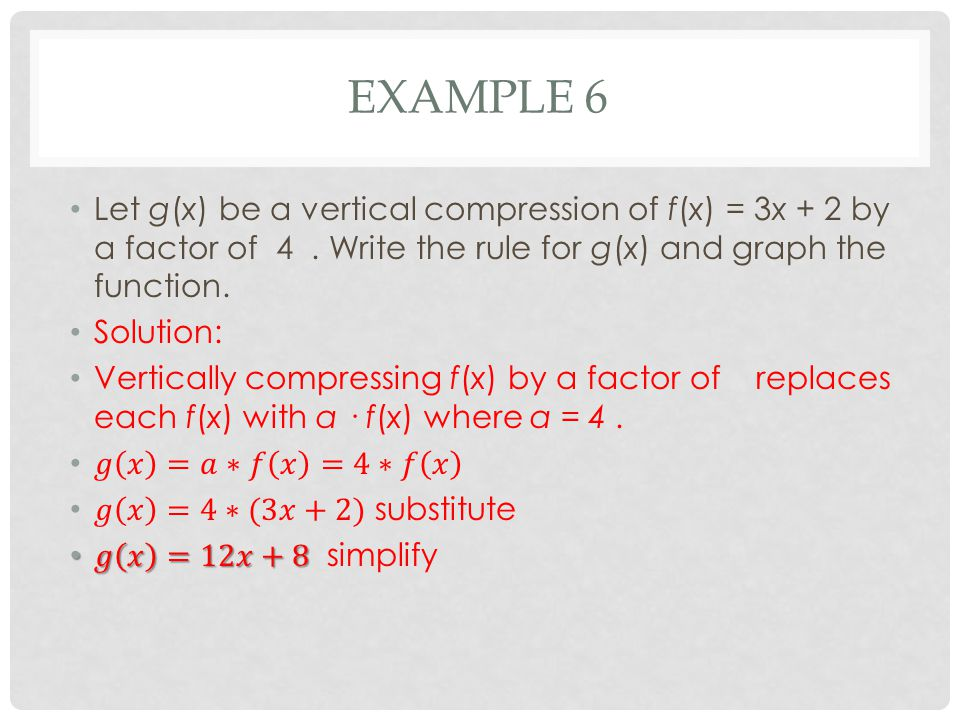 Example 6 Let g(x) be a vertical compression of f(x) = 3x + 2 by a factor of 4 . Write the rule for g(x) and graph the function.