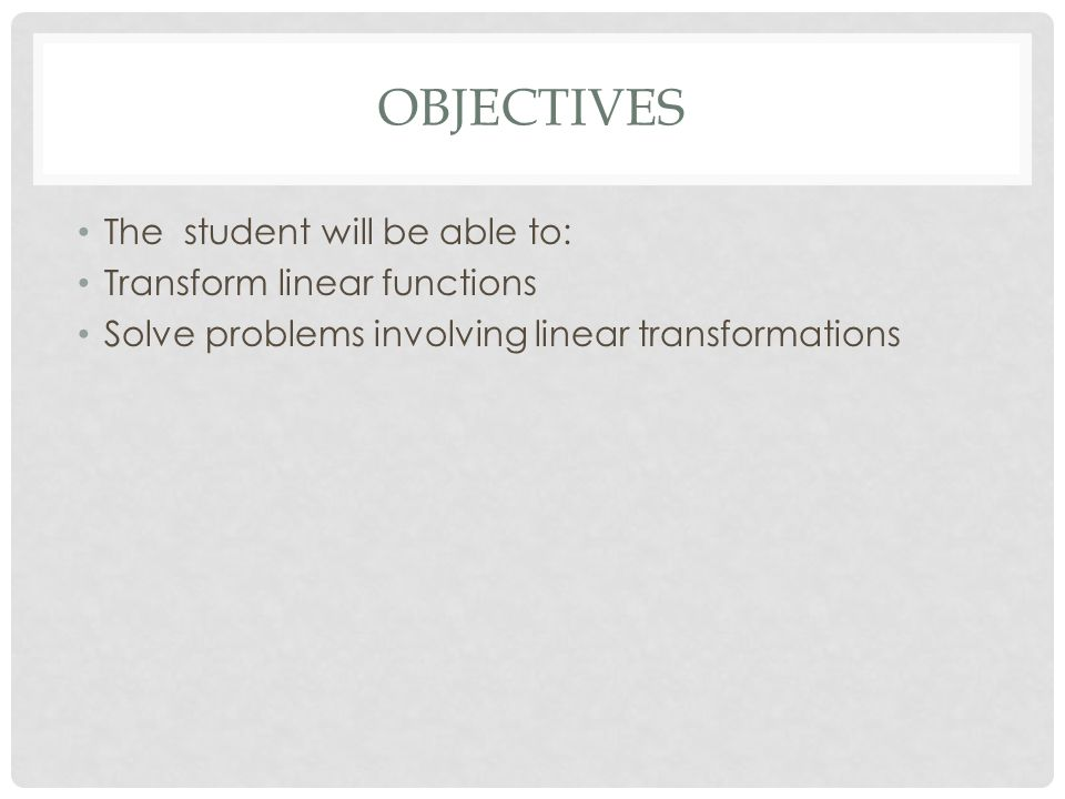 Objectives The student will be able to: Transform linear functions