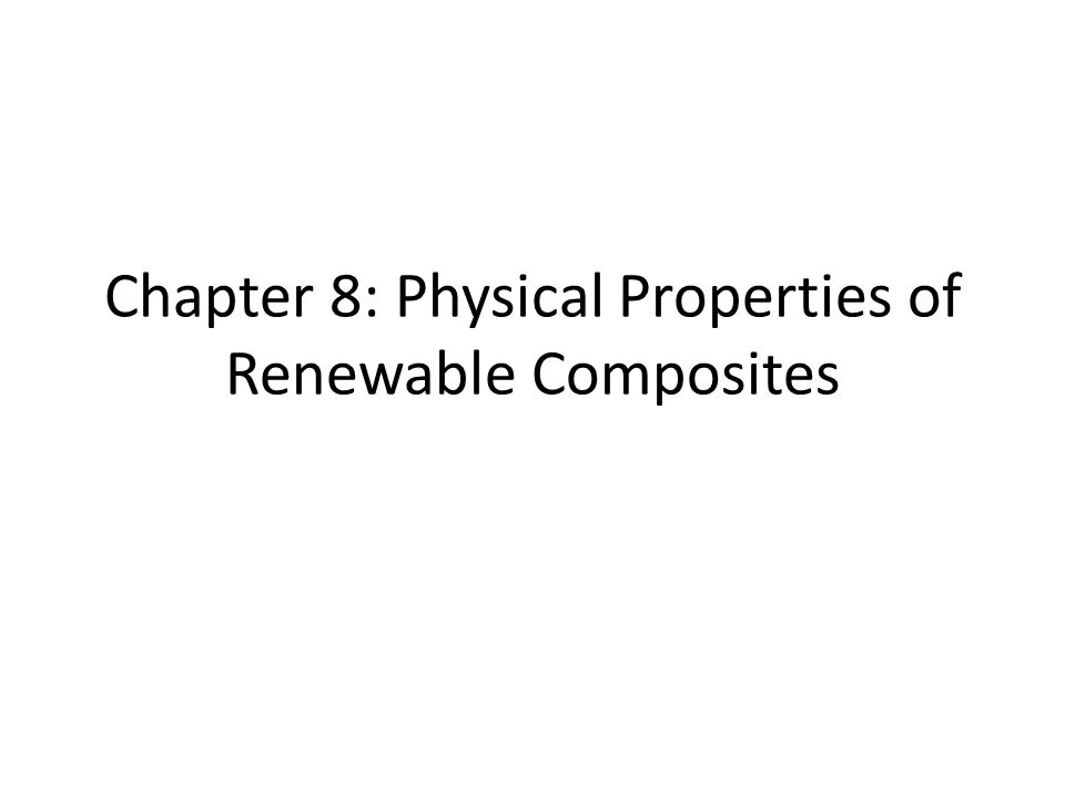 Chapter 8: Physical Properties of Renewable Composites