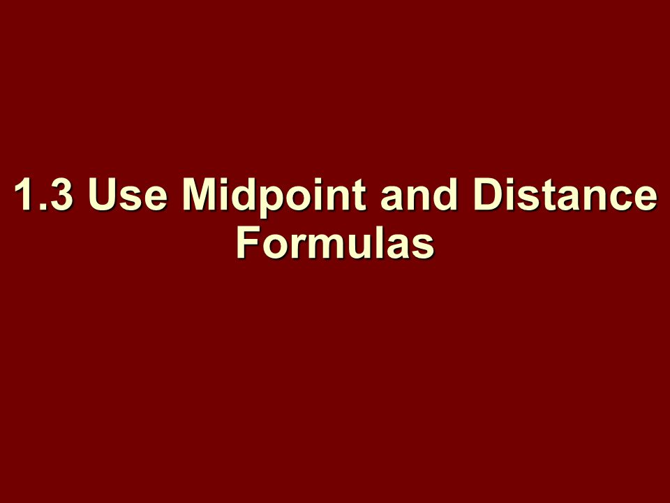 1.3 Use Midpoint and Distance Formulas