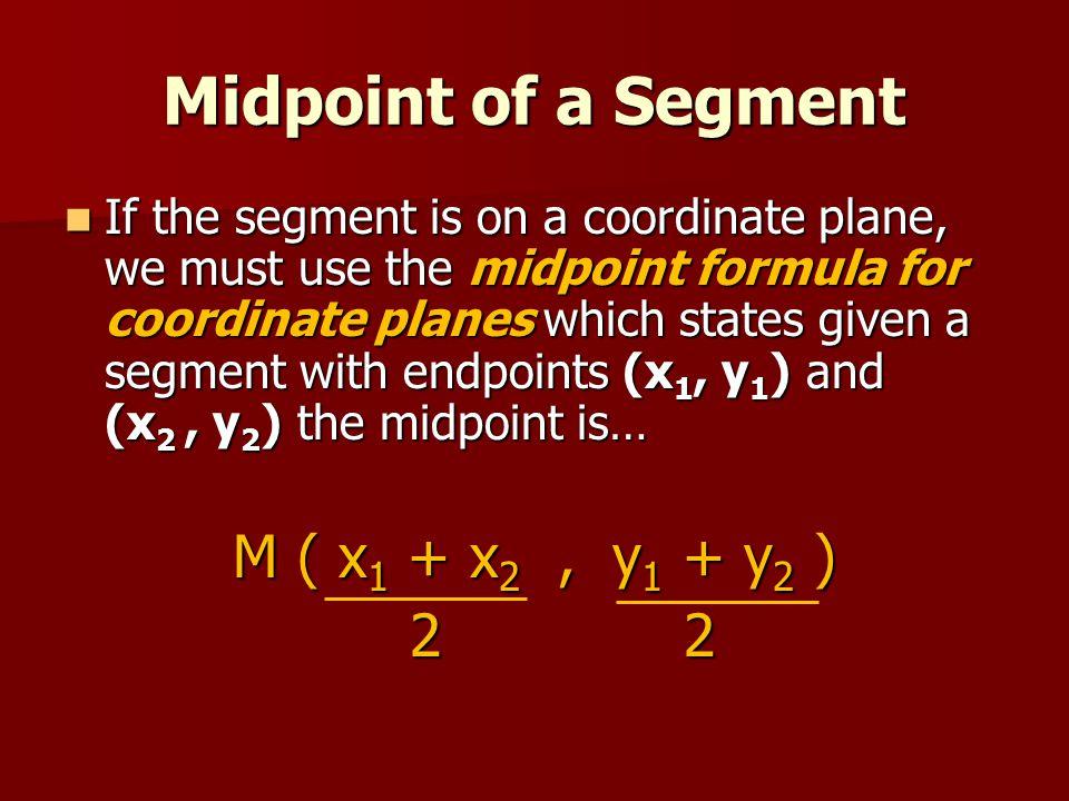 Midpoint of a Segment M ( x1 + x2 , y1 + y2 ) 2 2