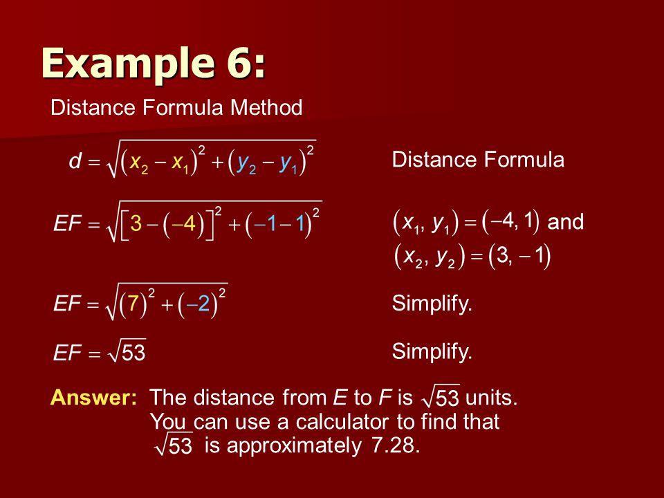 Example 6: Distance Formula Method Distance Formula Simplify.