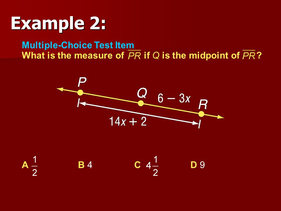 Example 2: Multiple-Choice Test Item What is the measure of if Q is the midpoint of .
