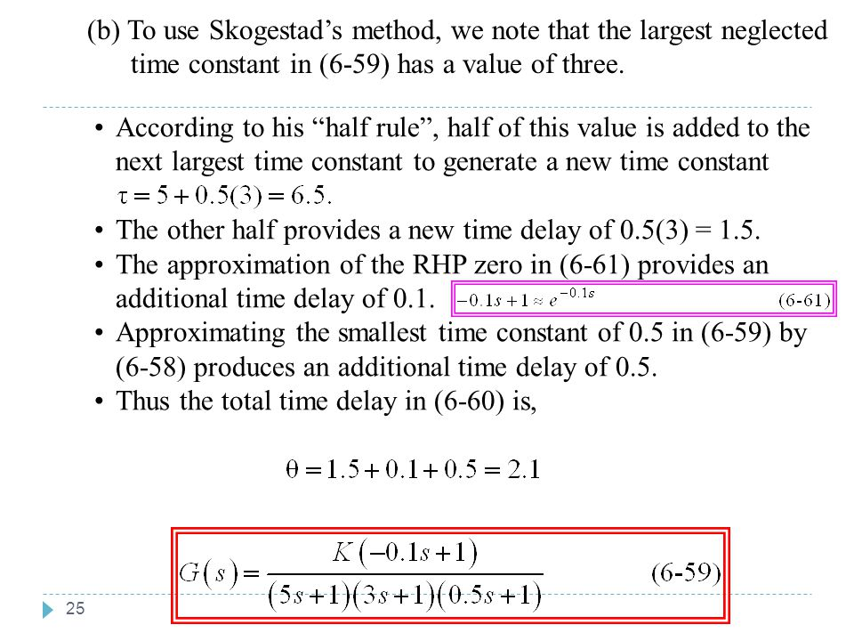 (b) To use Skogestad's method, we note that the largest neglected time constant in (6-59) has a value of three.