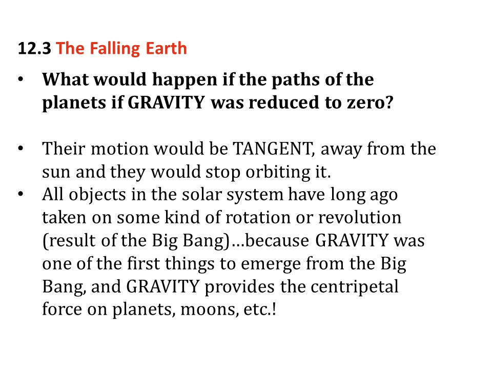 12.3 The Falling Earth What would happen if the paths of the planets if GRAVITY was reduced to zero