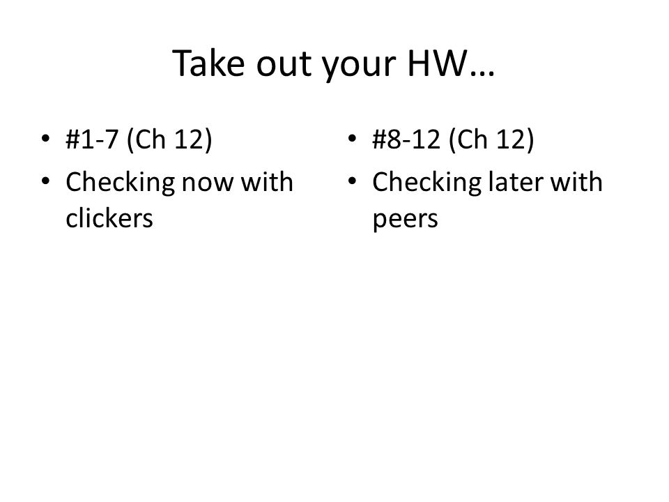 Take out your HW… #1-7 (Ch 12) Checking now with clickers