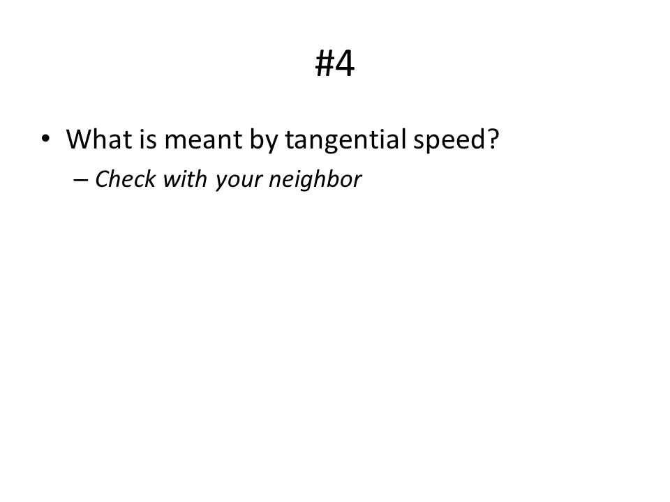 #4 What is meant by tangential speed Check with your neighbor