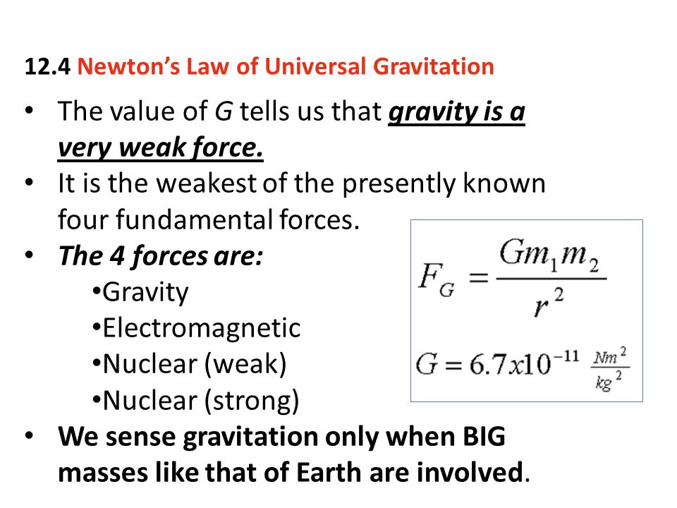 The value of G tells us that gravity is a very weak force.