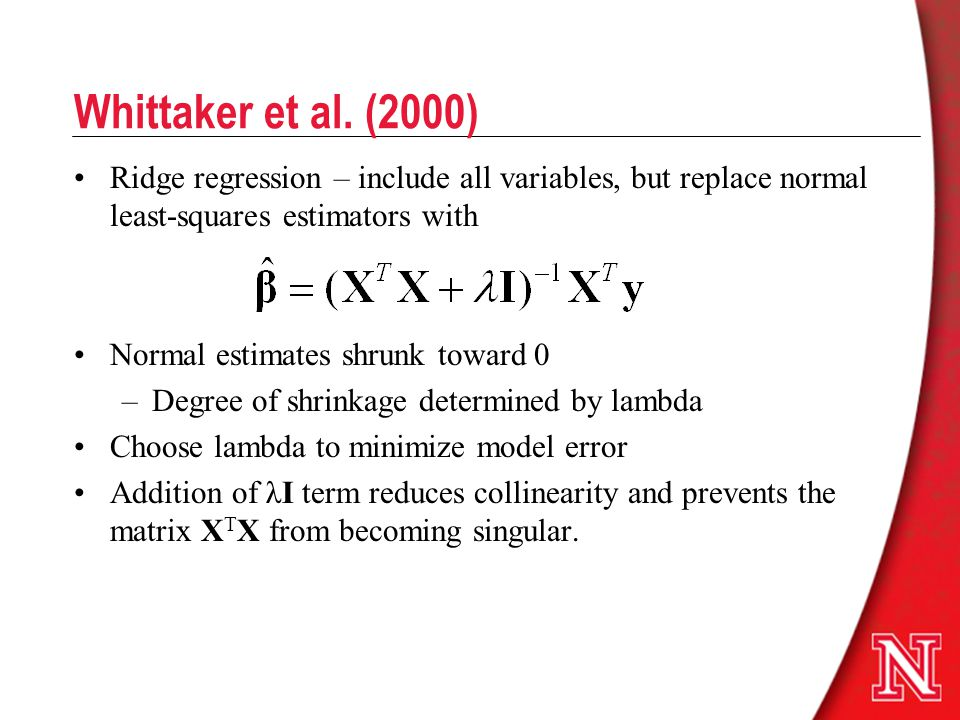 Whittaker et al. (2000) Ridge regression – include all variables, but replace normal least-squares estimators with.