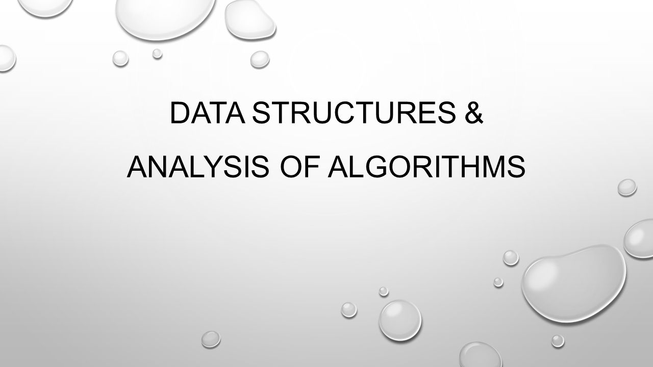 DATA STRUCTURES & ANALYSIS OF ALGORITHMS