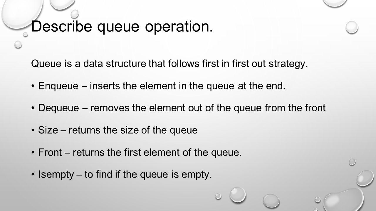 Describe queue operation.