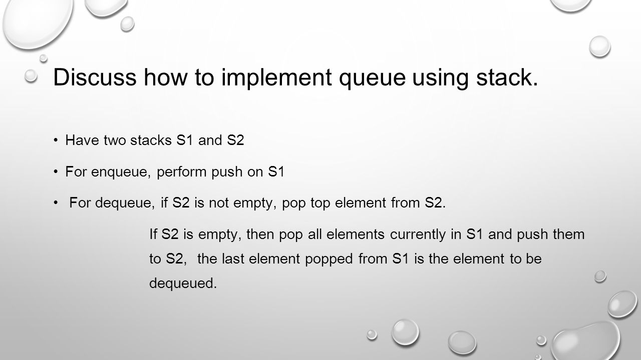 Discuss how to implement queue using stack.