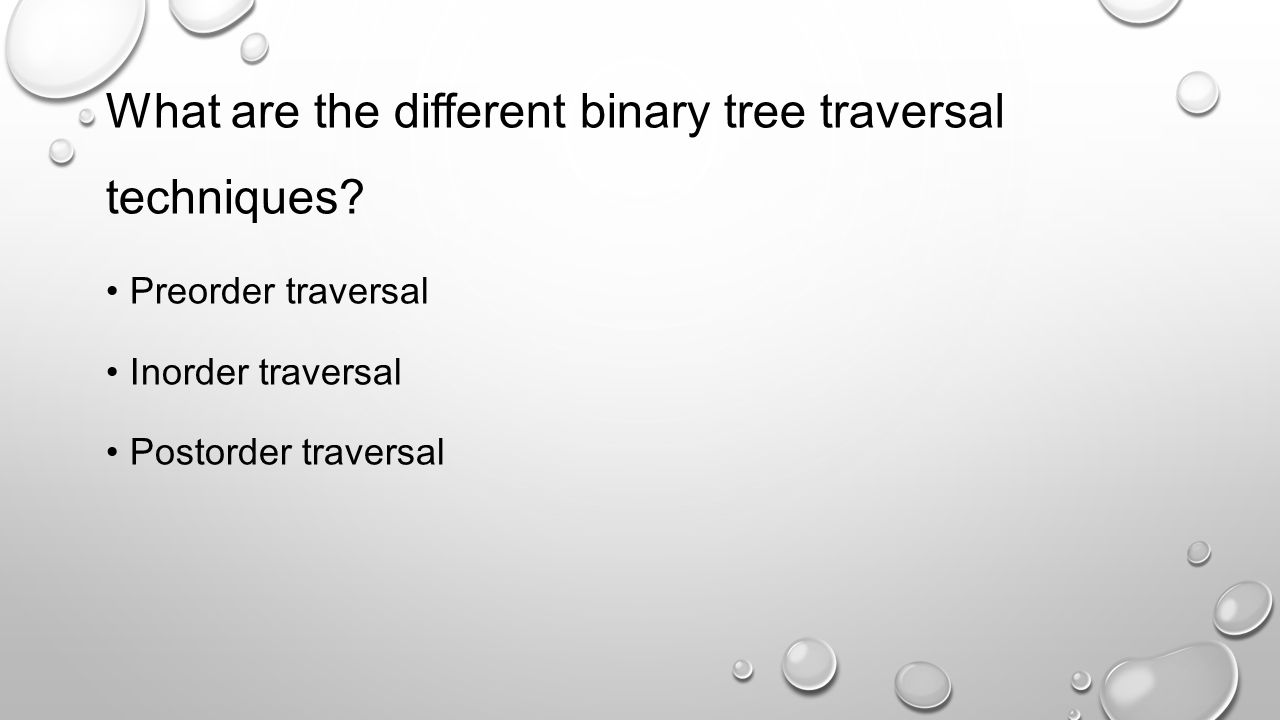 What are the different binary tree traversal techniques