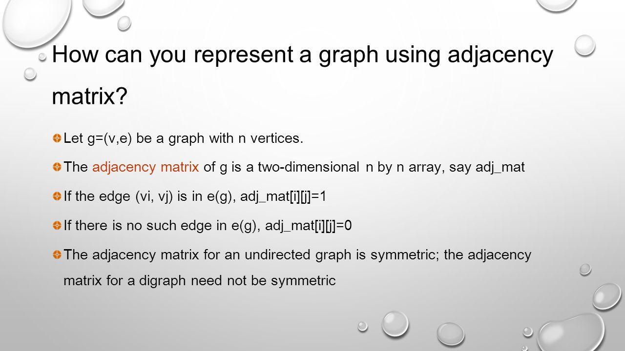 How can you represent a graph using adjacency matrix