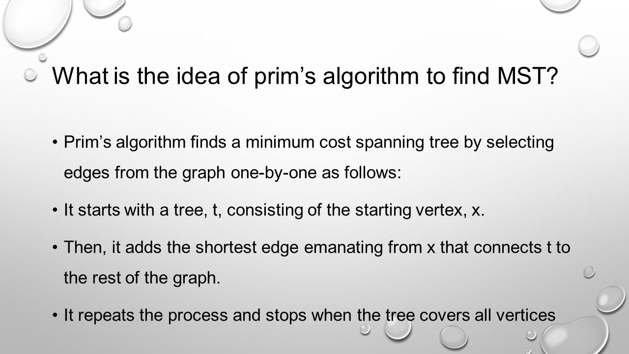 What is the idea of prim's algorithm to find MST