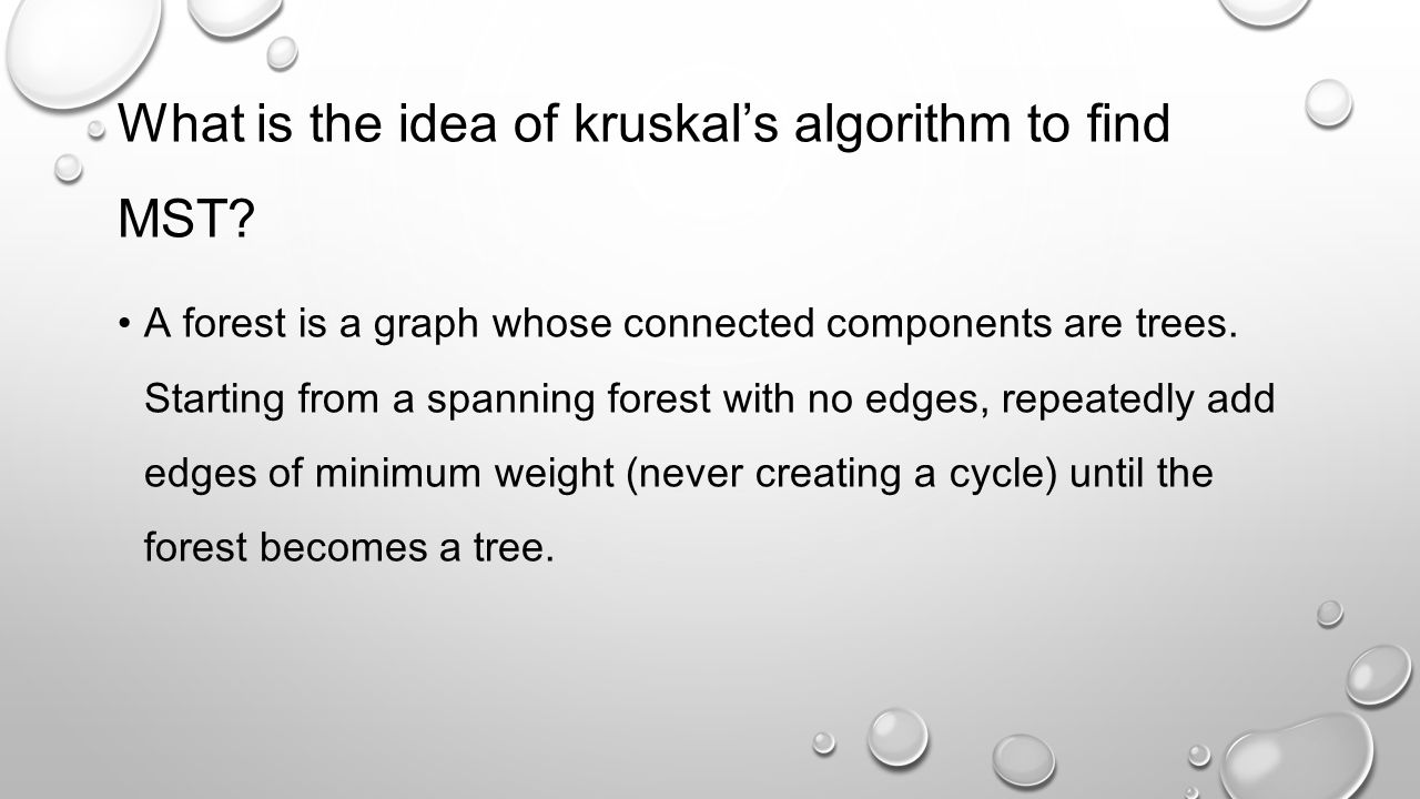 What is the idea of kruskal's algorithm to find MST