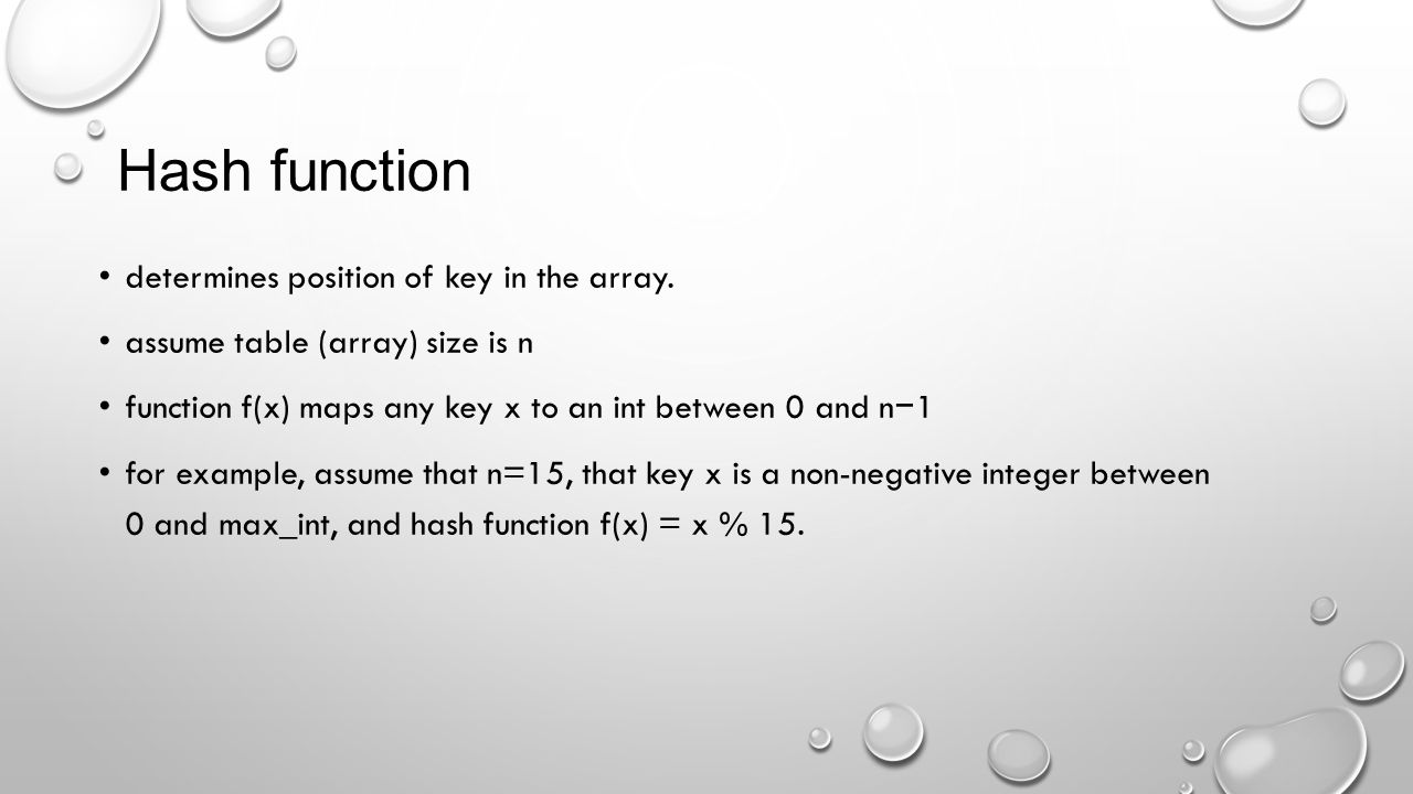 Hash function determines position of key in the array.