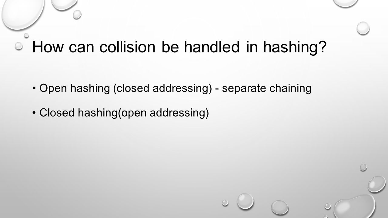 How can collision be handled in hashing