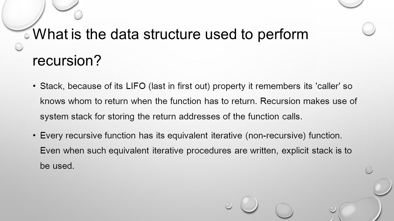 What is the data structure used to perform recursion