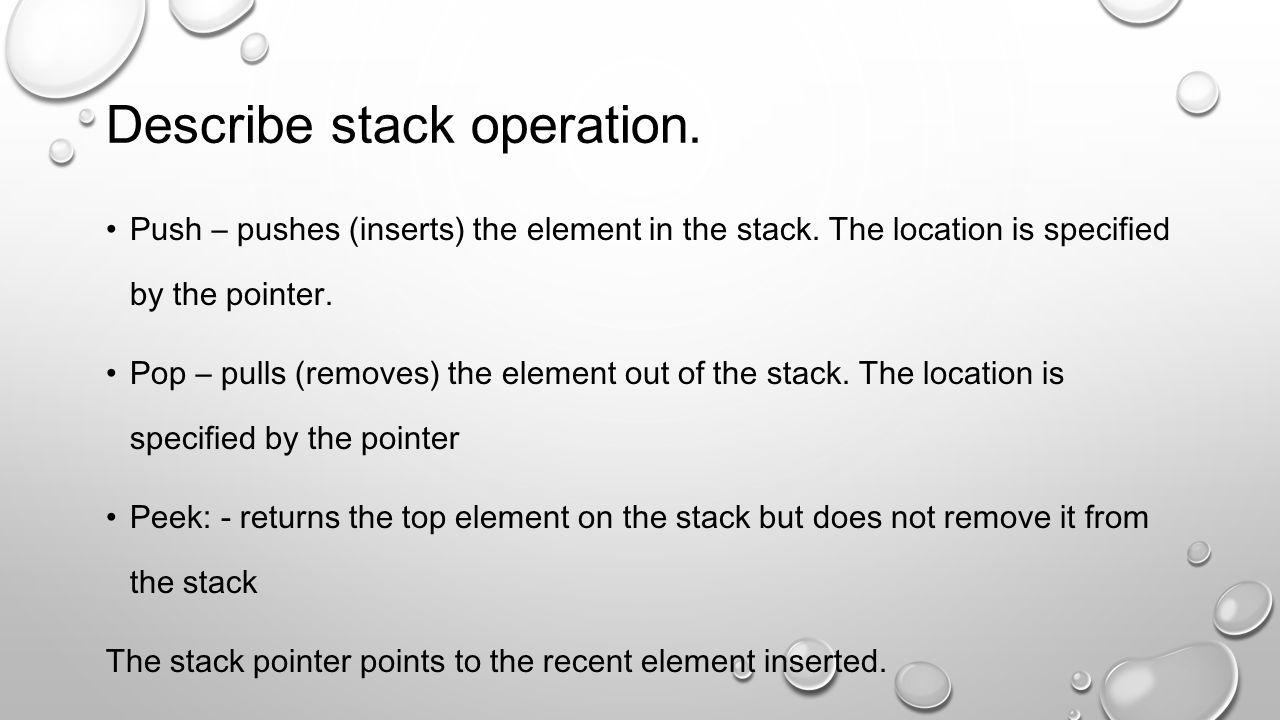 Describe stack operation.