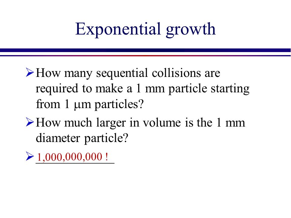 Exponential growth How many sequential collisions are required to make a 1 mm particle starting from 1 mm particles