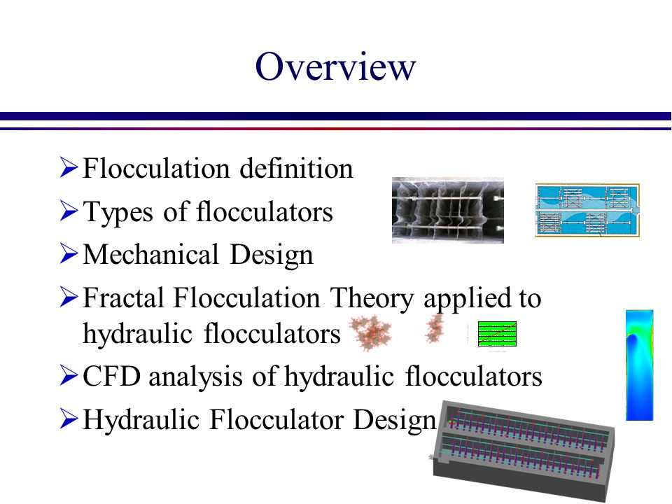 Overview Flocculation definition Types of flocculators