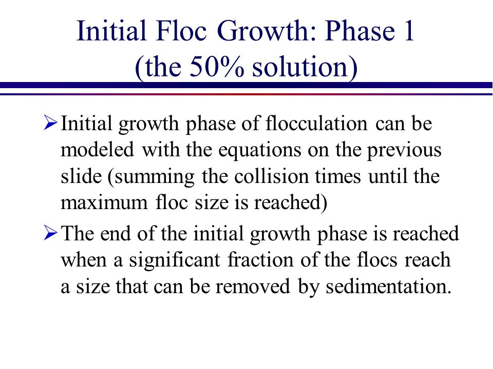 Initial Floc Growth: Phase 1 (the 50% solution)