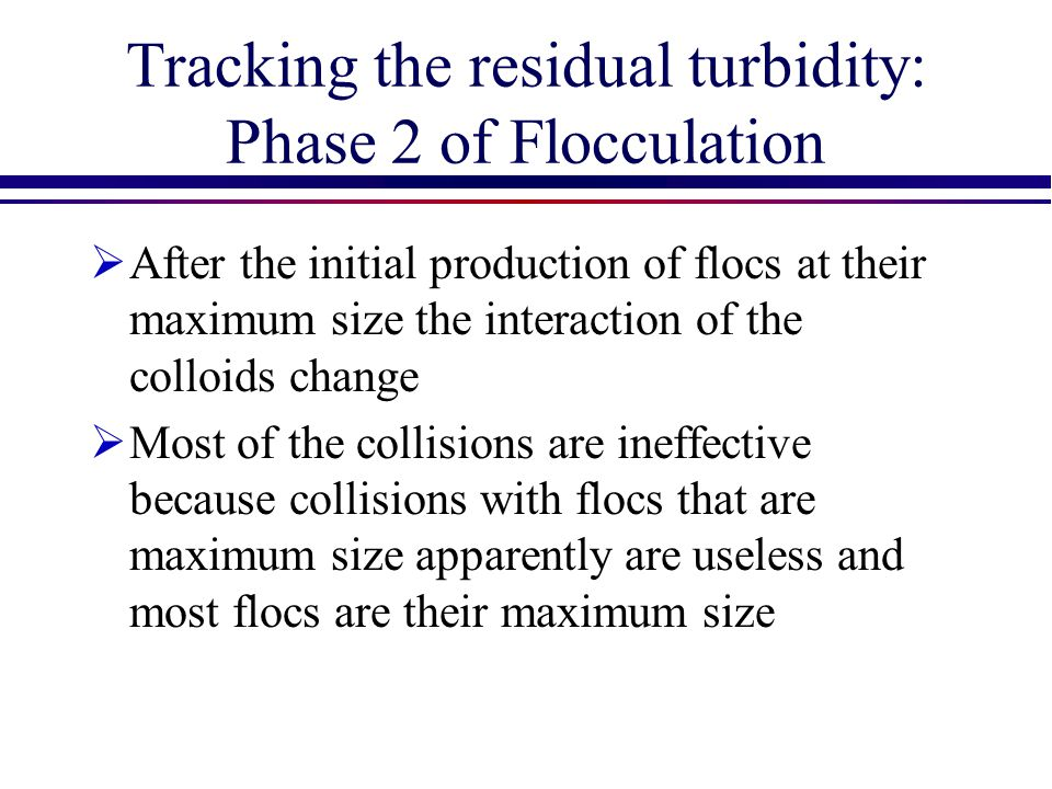 Tracking the residual turbidity: Phase 2 of Flocculation