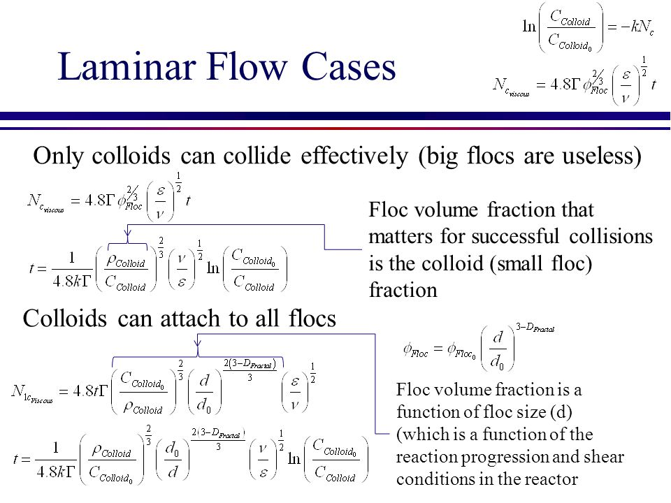 Laminar Flow Cases Only colloids can collide effectively (big flocs are useless)