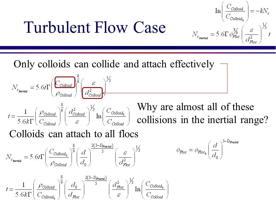 Turbulent Flow Case Only colloids can collide and attach effectively