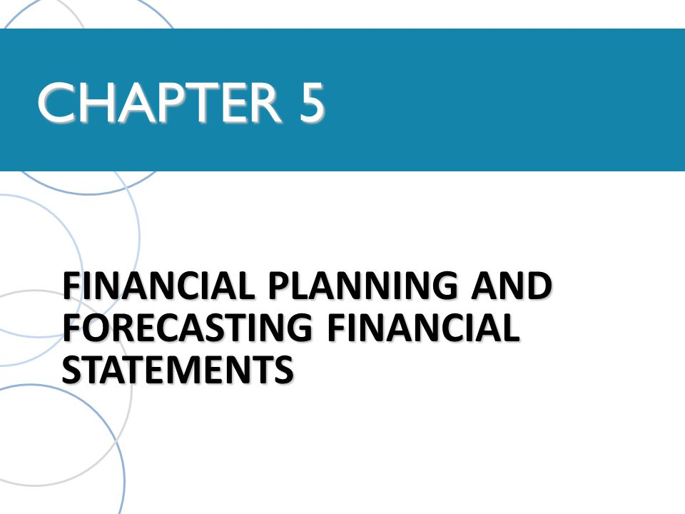 FINANCIAL PLANNING AND FORECASTING FINANCIAL STATEMENTS