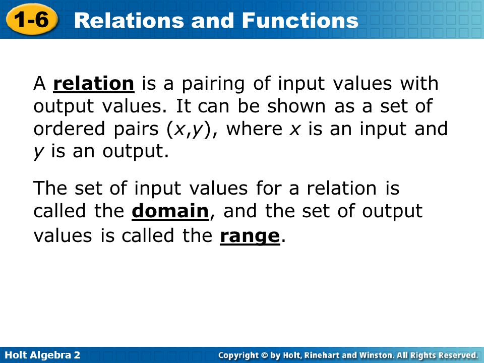 A relation is a pairing of input values with output values