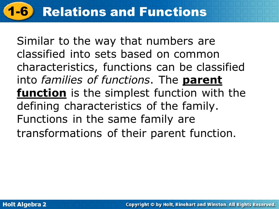 Similar to the way that numbers are classified into sets based on common characteristics, functions can be classified into families of functions.