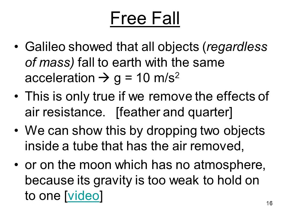 Free Fall Galileo showed that all objects (regardless of mass) fall to earth with the same acceleration  g = 10 m/s2.