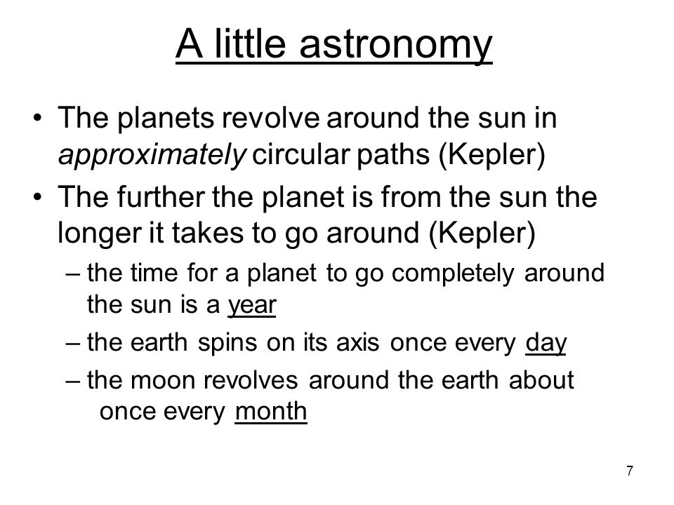 A little astronomy The planets revolve around the sun in approximately circular paths (Kepler)