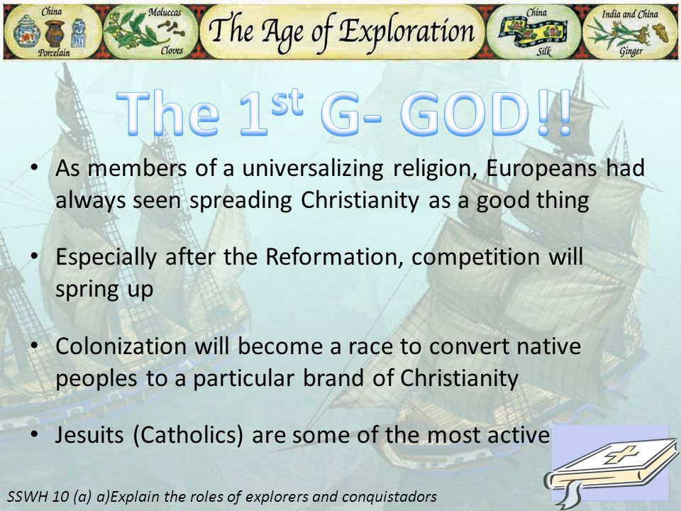 The 1st G- GOD!! As members of a universalizing religion, Europeans had always seen spreading Christianity as a good thing.