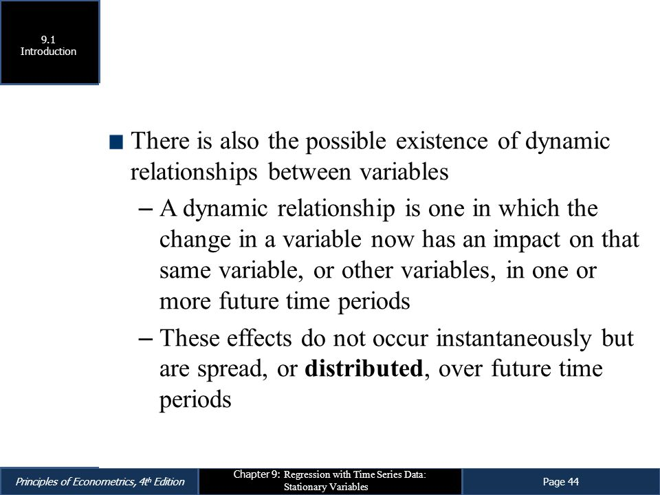 9.1 Introduction. There is also the possible existence of dynamic relationships between variables.