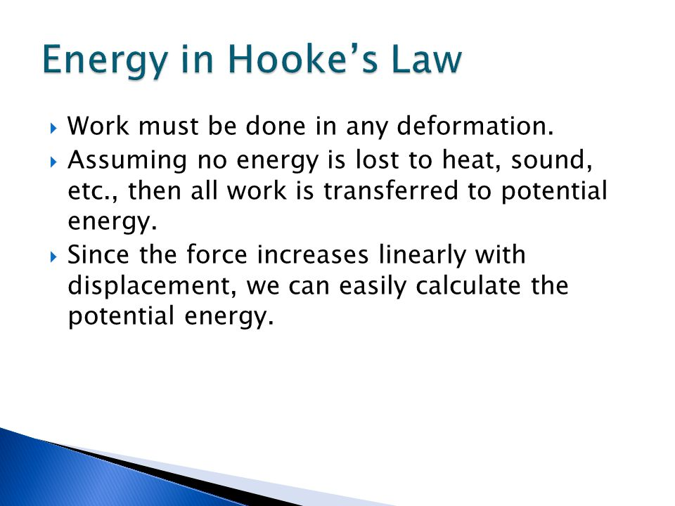 Energy in Hooke's Law Work must be done in any deformation.