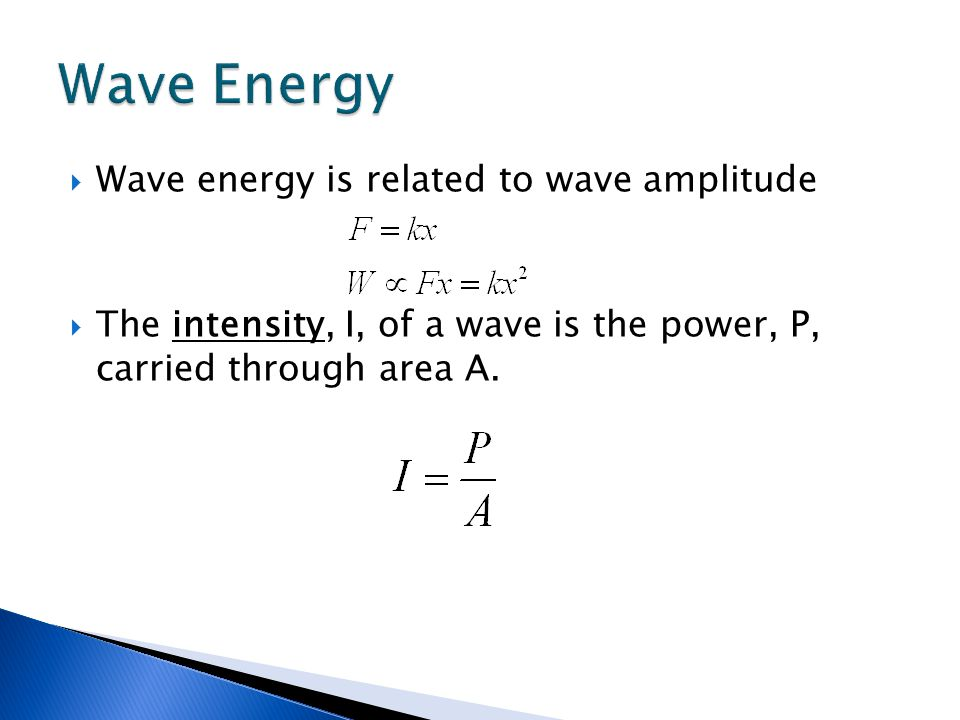 Wave Energy Wave energy is related to wave amplitude