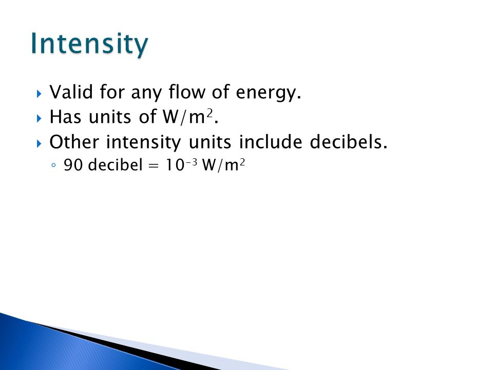 Intensity Valid for any flow of energy. Has units of W/m2.