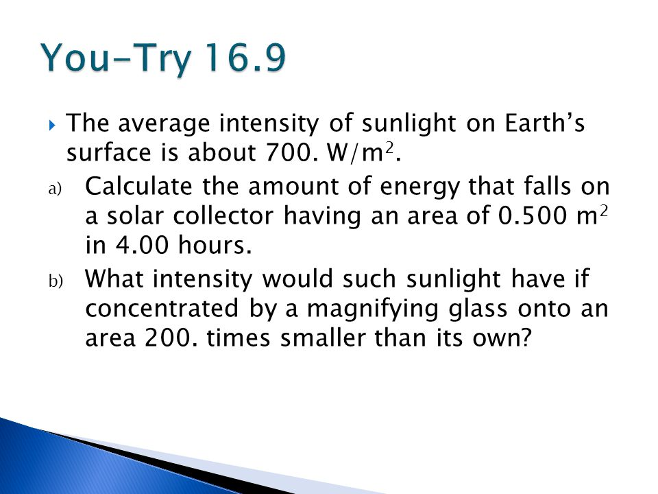You-Try 16.9 The average intensity of sunlight on Earth's surface is about 700. W/m2.