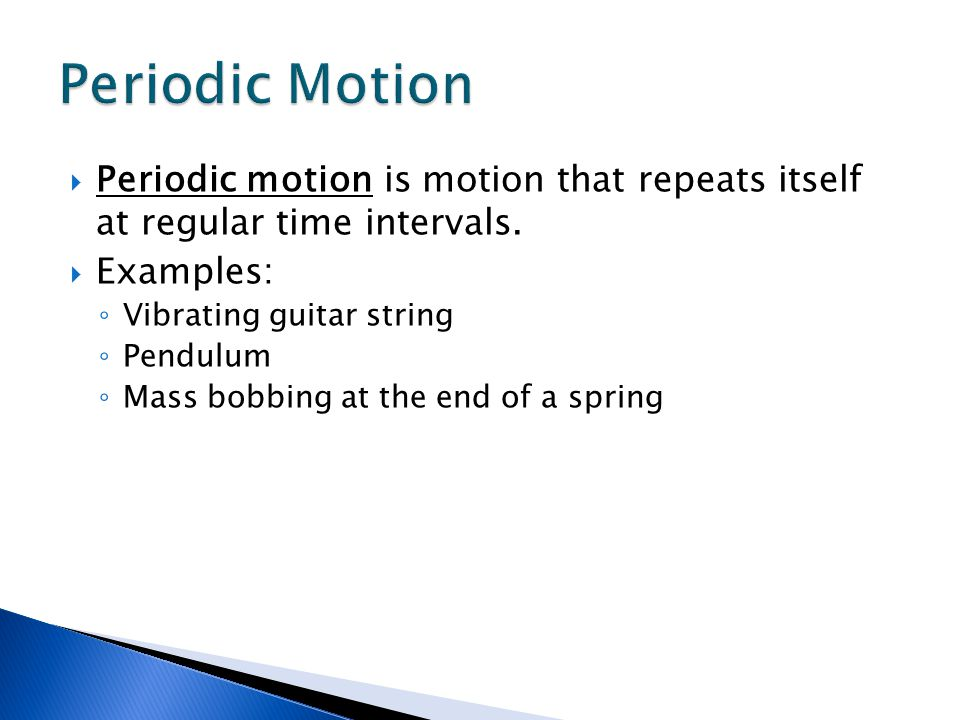 Periodic Motion Periodic motion is motion that repeats itself at regular time intervals. Examples: