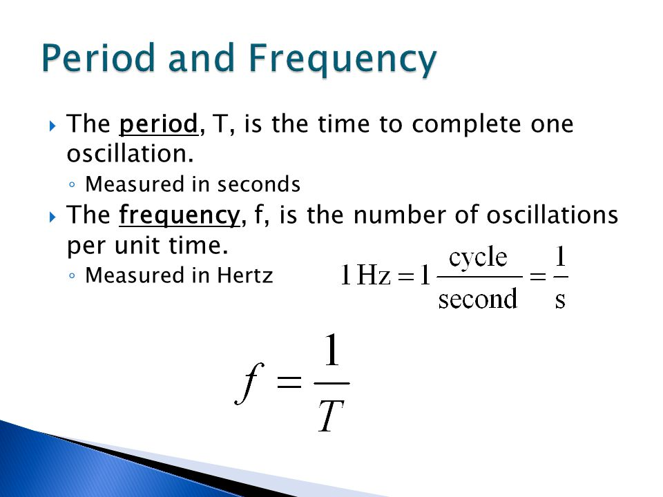 Period and Frequency The period, T, is the time to complete one oscillation. Measured in seconds.